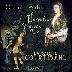 A Florentine Tragedy and La Sainte Courtisane by Oscar ...