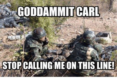 Carl Military Memes - goddammit carl stop callingme on this line military meme on sizzle