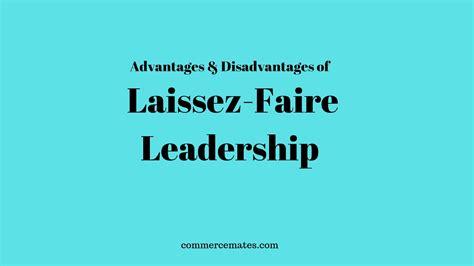advantages  disadvantages  laissez faire leadership
