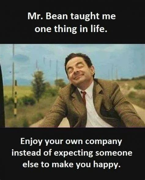 Bean Memes - mr bean taught me one thing in life