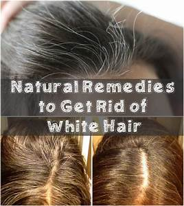 Natural Remedies To Get Rid Of White Hair Grey White