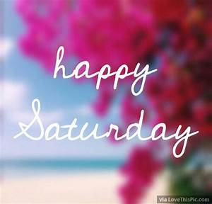 Happy Saturday Pictures, Photos, and Images for Facebook