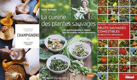 la cuisine des plantes sauvages sélection de livres pour la cuisine sauvage par plus bon