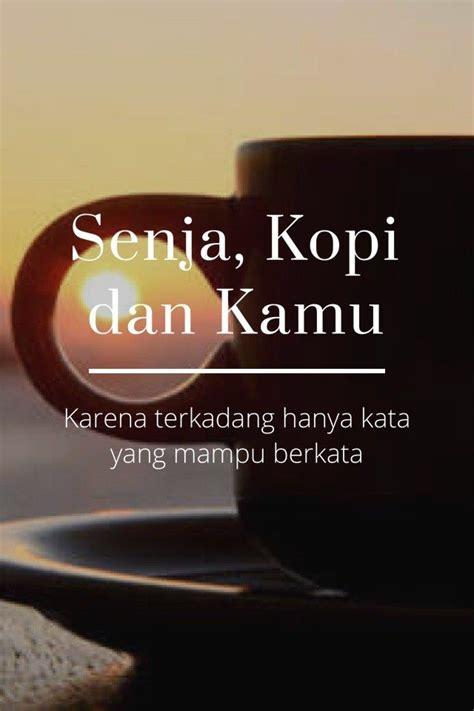 senja kopi  kamu  terkadang  kata  mampu berkata life quotes  quotes