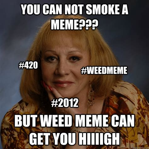 Psychic Meme - you can not smoke a meme but weed meme can get you hiiiigh 420 weedmeme 2012 bullshit