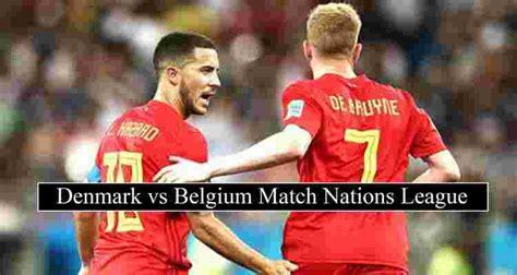 Belgium Vs Denmark Where To Watch : Belgium Vs England ...