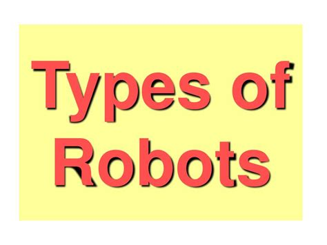 Types Of Robots Powerpoint Presentation