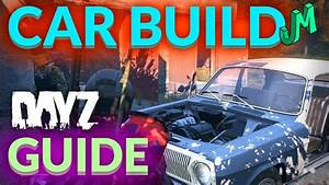Car Build Guide  Ud83c Udf92 Dayz Ps4 Xbox Pc