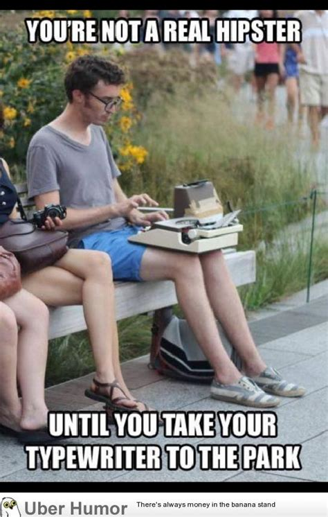 Your Not A Real Hipster…  A Pondering Mind. Marriage Quotes Classic Literature. Funny Quotes Zombie Apocalypse. Travel Quotes Destination. Best Friend Quotes Even With Distance. Friendship Quotes Getting Married. Positive Understanding Quotes. Christmas Quotes Sister. Mother Quotes Video