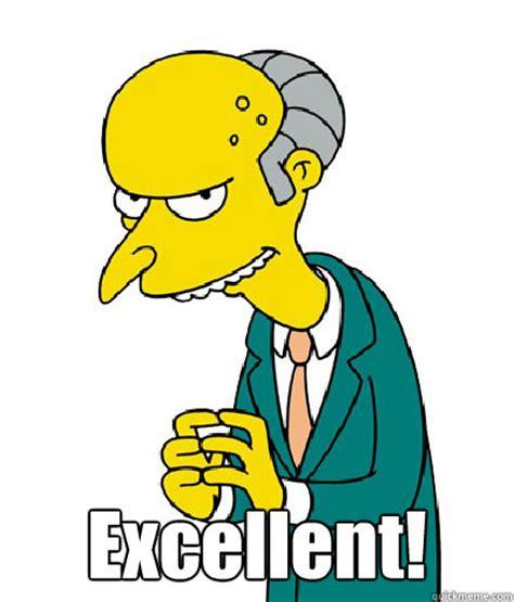 Excellent!  Mr Burns Quickmeme