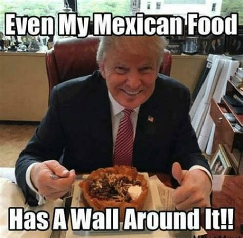 Trump Mexican Memes - mexican memes funny mexican images happy wishes