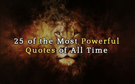 25 Of The Most Powerful Quotes Of All Time  They Can
