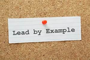 Leadership Skills Are Taught Through Example  U2013 Not Just Words