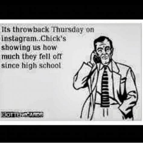 Throwback Thursday Meme - its throwback thursday on instagramchick s showing us how much they fell off since high school