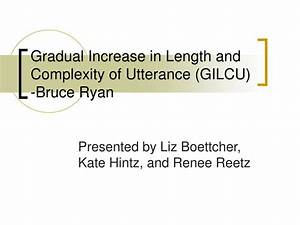 PPT - Gradual Increase in Length and Complexity of ...