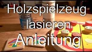 Holz Lackieren Anleitung : holz holzspielzeug lasieren anleitung tipps hinweise lackspray youtube ~ A.2002-acura-tl-radio.info Haus und Dekorationen