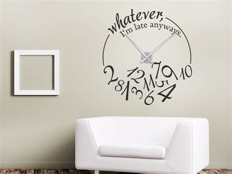 Whatever I M Late Anyway Uhr by Wandtattoo Uhr Whatever I M Late Anyways Wandtattoo De