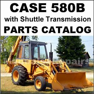 Case 580b With Shuttle Transmission Tractor Parts Manual
