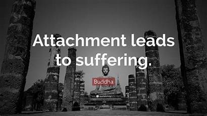 Buddha Suffering Attachment Quotes Quote Leads Quotefancy