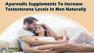 Ayurvedic Supplements To Increase Testosterone Levels In Men Naturally