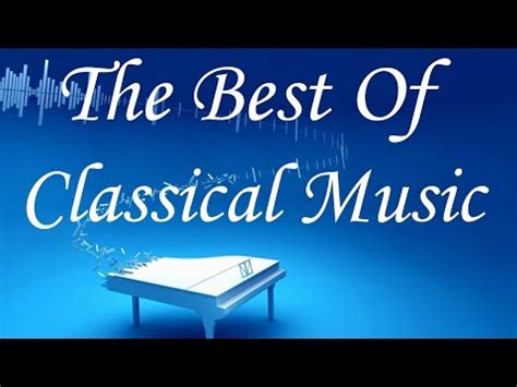The Best Of Classical Music  Mozart, Beethoven