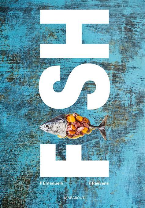livre cuisine poisson fish de philippe emanuelli un superbe livre sur le poisson