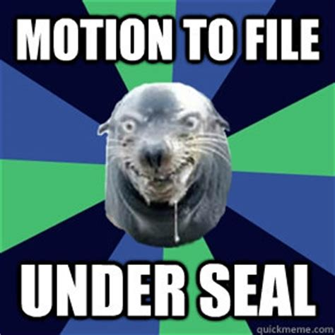 Motion Memes - motion to file under seal creepy pick up line seal quickmeme