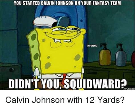 Calvin Johnson Meme - you started calvin johnson on your fantasy team didn t you squidwardp uncom calvin johnson with