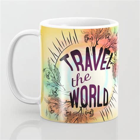 World traveler coffee roasters 603 e bidwell st a folsom ca 95630. Travel the World Coffee Mug by famenxt   Society6