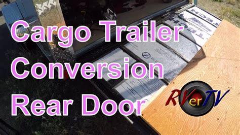 enclosed trailer r door conversion cargo trailer conversion insulate rear door wiring