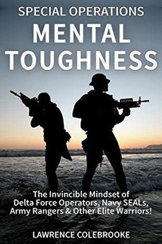 special operations mental toughnessthe invincible mindset  delta force operators navy seals