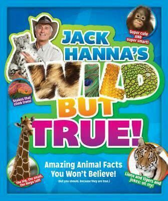Jack Hanna's Wild But True: Amazing Animal Facts You Won't ...