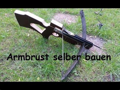 armbrust selber bauen armbrust selber bauen crossbow