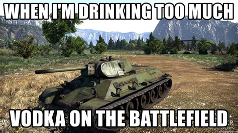 War Thunder Memes - when i m drinking too much vodka on the battlefield war thunder t 34 meme generator