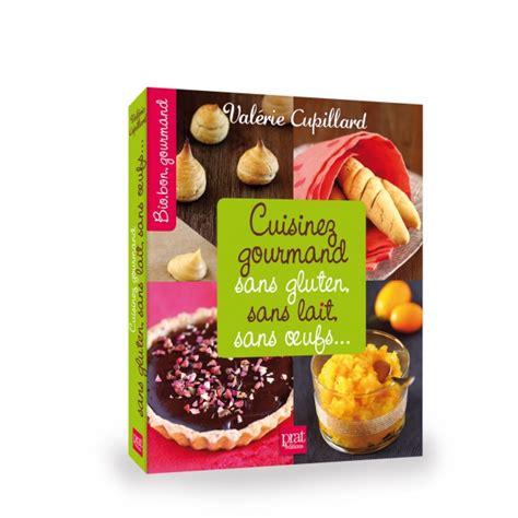 editions prisma livre cuisinez gourmand sans gluten sans lait sans oeufs