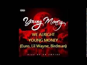 We Alright Young Money (Lil Wayne/Birdman/Euro) Clean with ...