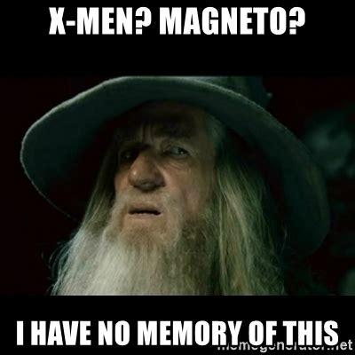 X I Meme - x men magneto i have no memory of this no memory gandalf meme generator