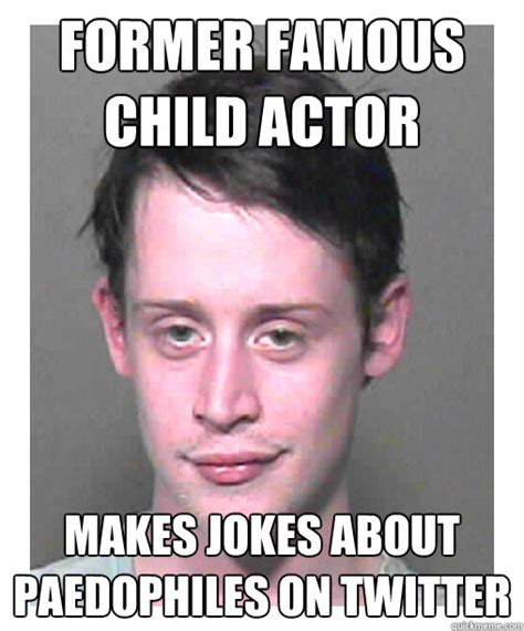 Actor Memes - former famous child actor makes jokes about paedophiles on twitter misc quickmeme