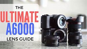 THE ULTIMATE SONY A6000 LENS BUYING GUIDE - YouTube | Sony a6000, Sony, Lens