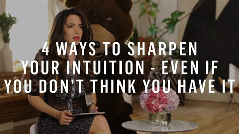 4 Ways To Sharpen Your Intuition  Even If You Don't Think