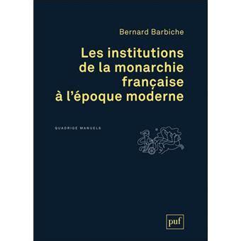 les institutions de la monarchie fran 231 aise 224 l 233 poque moderne broch 233 bernard barbiche