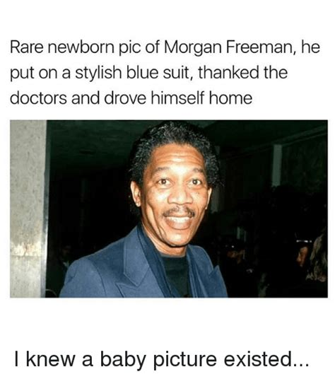 Baby Suit Meme - rare newborn pic of morgan freeman he put on a stylish blue suit thanked the doctors and drove