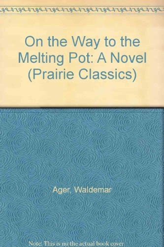 on the way to the melting pot a novel prairie classics by waldemar ager