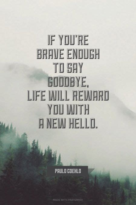If You're Brave Enough To Say Goodbye, Life Will Reward