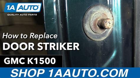 how to replace a door how to replace install door striker 96 gmc k1500