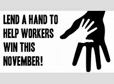 Lend a hand to help workers win this November