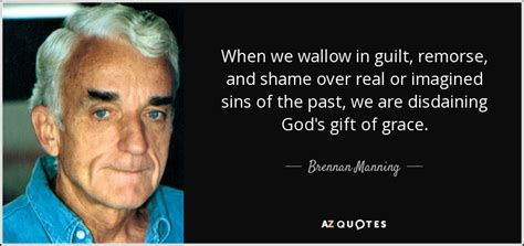 brennan manning quote   wallow  guilt remorse