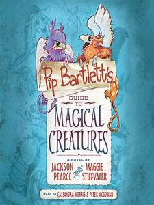 Pip Bartlett's Guide to Magical Creatures - King County ...