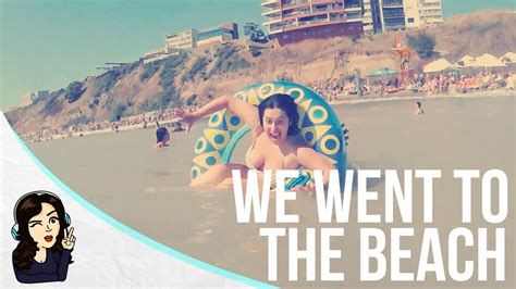 We Went To The Beach ! Youtube