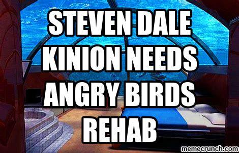 Rehab Meme - steven dale kinion needs angry birds rehab